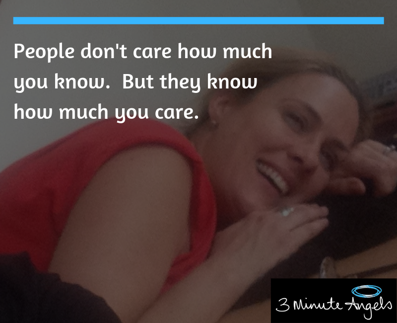 People don't care how much you know. But they know how much you care.