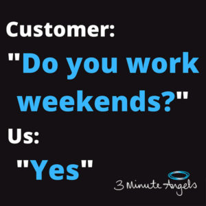 Just Reminding you that we Work Weekends